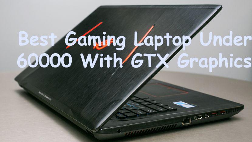 Best Gaming laptop Under 60000 with GTX 2019